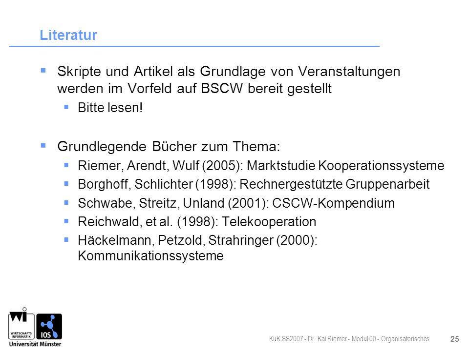 KuK SS2007 - Dr. Kai Riemer - Modul 00 - Organisatorisches 25 Literatur Skripte und Artikel als Grundlage von Veranstaltungen werden im Vorfeld auf BS