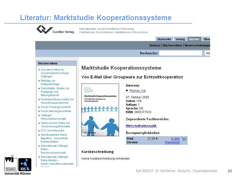 KuK SS2007 - Dr. Kai Riemer - Modul 00 - Organisatorisches 26 Literatur: Marktstudie Kooperationssysteme