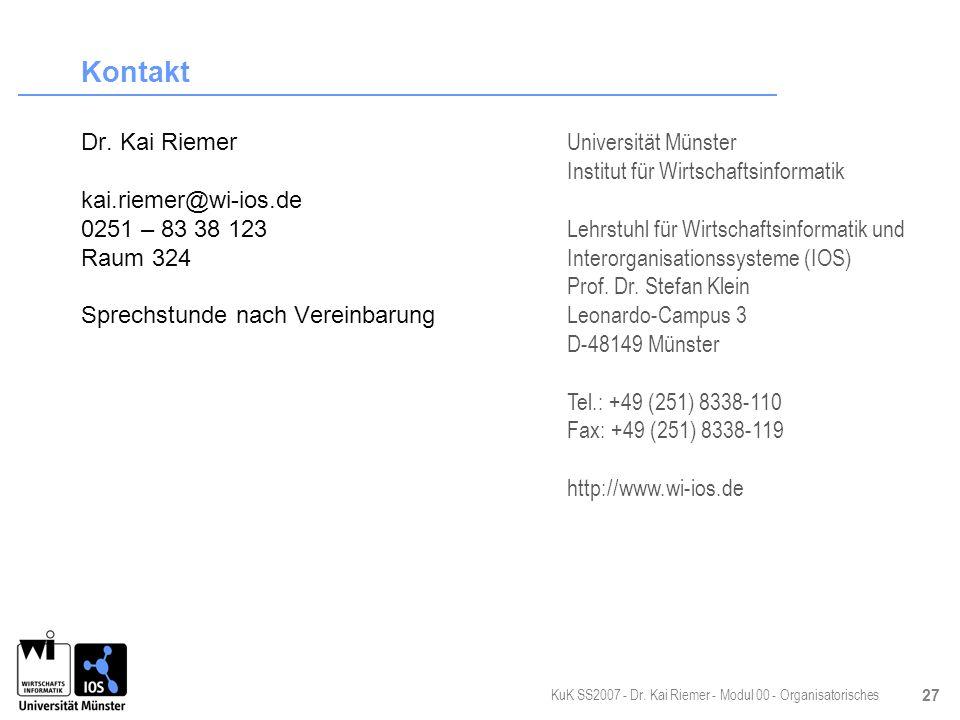 KuK SS2007 - Dr. Kai Riemer - Modul 00 - Organisatorisches 27 Kontakt Dr. Kai Riemer kai.riemer@wi-ios.de 0251 – 83 38 123 Raum 324 Sprechstunde nach