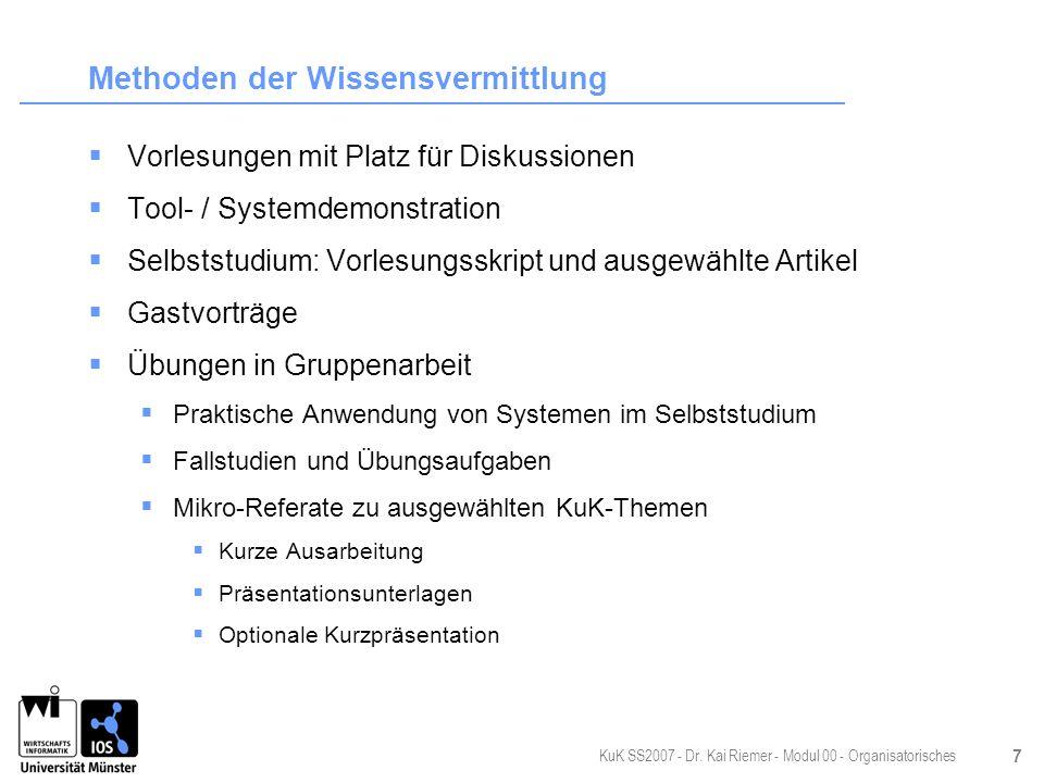 KuK SS2007 - Dr. Kai Riemer - Modul 00 - Organisatorisches 7 Methoden der Wissensvermittlung Vorlesungen mit Platz für Diskussionen Tool- / Systemdemo