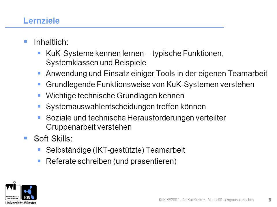 KuK SS2007 - Dr. Kai Riemer - Modul 00 - Organisatorisches 8 Lernziele Inhaltlich: KuK-Systeme kennen lernen – typische Funktionen, Systemklassen und