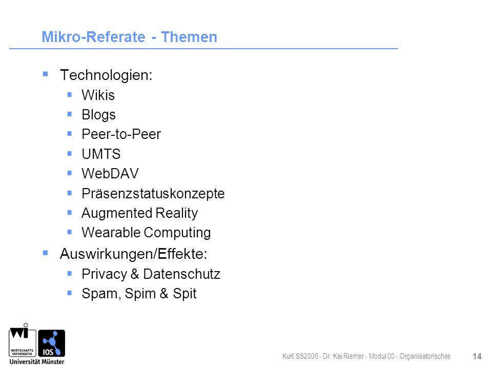 KuK SS2006 - Dr. Kai Riemer - Modul 00 - Organisatorisches 14 Mikro-Referate - Themen Technologien: Wikis Blogs Peer-to-Peer UMTS WebDAV Präsenzstatus