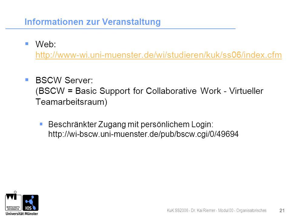 KuK SS2006 - Dr. Kai Riemer - Modul 00 - Organisatorisches 21 Informationen zur Veranstaltung Web: http://www-wi.uni-muenster.de/wi/studieren/kuk/ss06