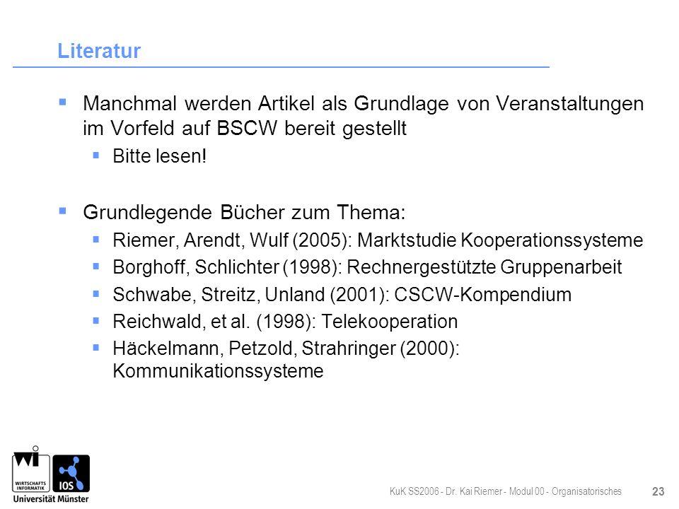 KuK SS2006 - Dr. Kai Riemer - Modul 00 - Organisatorisches 23 Literatur Manchmal werden Artikel als Grundlage von Veranstaltungen im Vorfeld auf BSCW