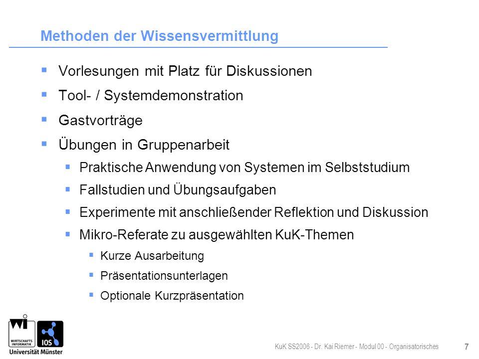KuK SS2006 - Dr. Kai Riemer - Modul 00 - Organisatorisches 7 Methoden der Wissensvermittlung Vorlesungen mit Platz für Diskussionen Tool- / Systemdemo