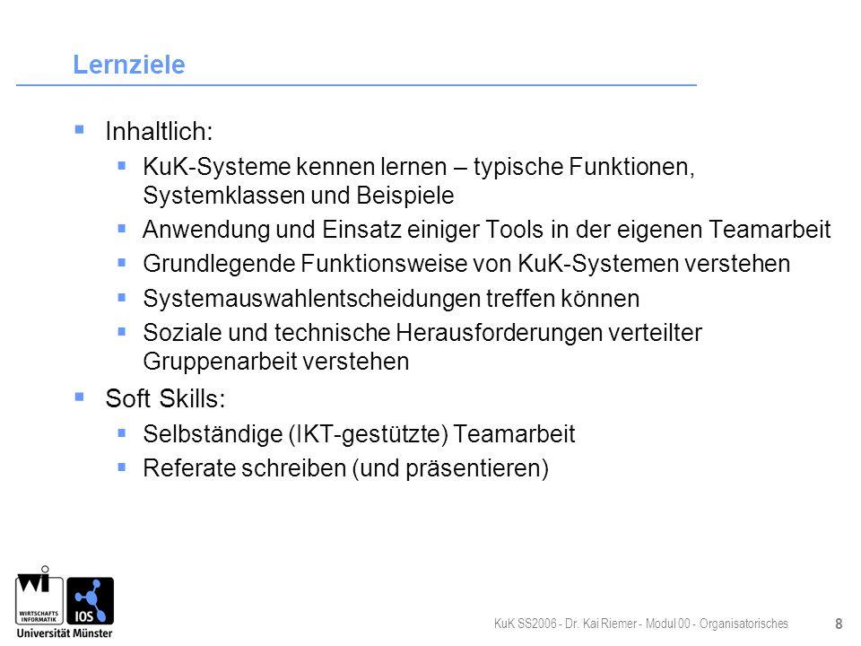 KuK SS2006 - Dr. Kai Riemer - Modul 00 - Organisatorisches 8 Lernziele Inhaltlich: KuK-Systeme kennen lernen – typische Funktionen, Systemklassen und