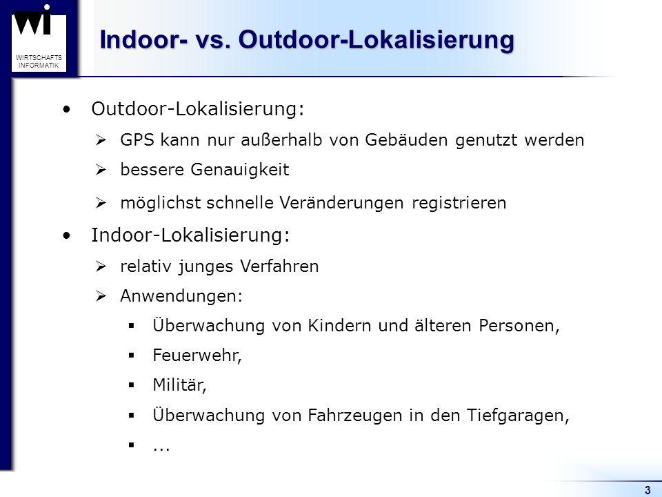 3 WIRTSCHAFTS INFORMATIK Indoor- vs. Outdoor-Lokalisierung Outdoor-Lokalisierung: GPS kann nur außerhalb von Gebäuden genutzt werden bessere Genauigke
