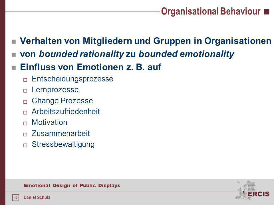 12 Emotional Design of Public Displays Daniel Schulz Organisational Behaviour Verhalten von Mitgliedern und Gruppen in Organisationen von bounded rati