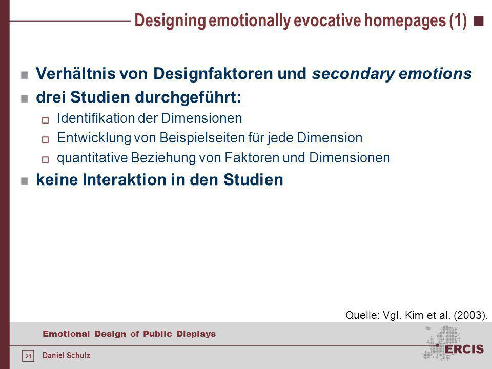 21 Emotional Design of Public Displays Daniel Schulz Designing emotionally evocative homepages (1) Verhältnis von Designfaktoren und secondary emotion