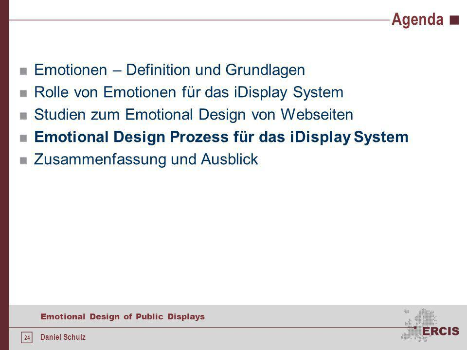 24 Emotional Design of Public Displays Daniel Schulz Agenda Emotionen – Definition und Grundlagen Rolle von Emotionen für das iDisplay System Studien zum Emotional Design von Webseiten Emotional Design Prozess für das iDisplay System Zusammenfassung und Ausblick