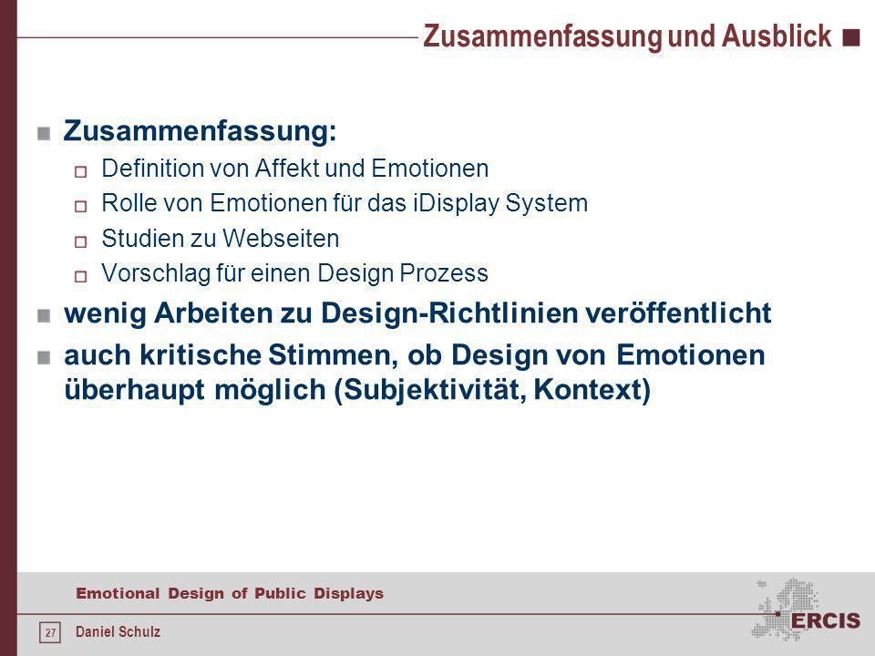 27 Emotional Design of Public Displays Daniel Schulz Zusammenfassung und Ausblick Zusammenfassung: Definition von Affekt und Emotionen Rolle von Emoti