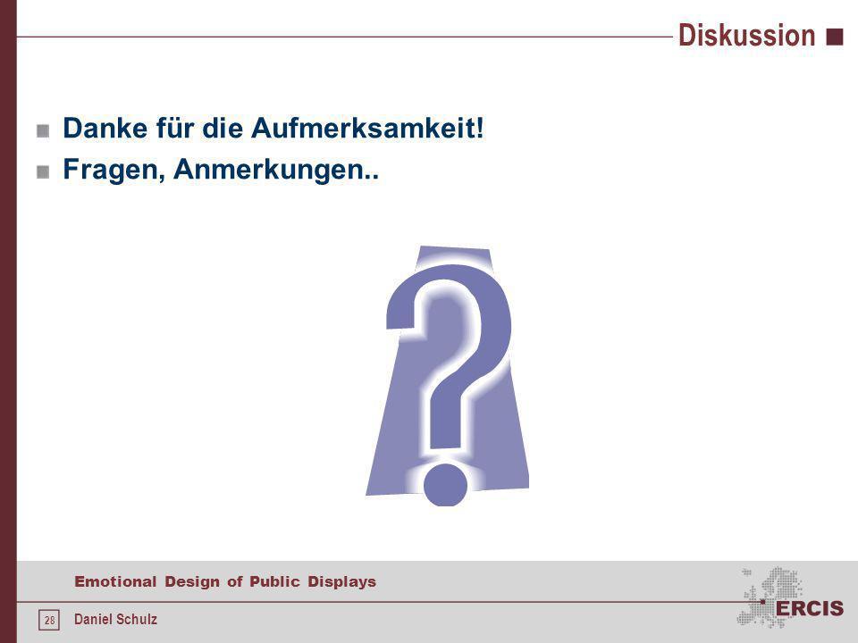 28 Emotional Design of Public Displays Daniel Schulz Diskussion Danke für die Aufmerksamkeit! Fragen, Anmerkungen..
