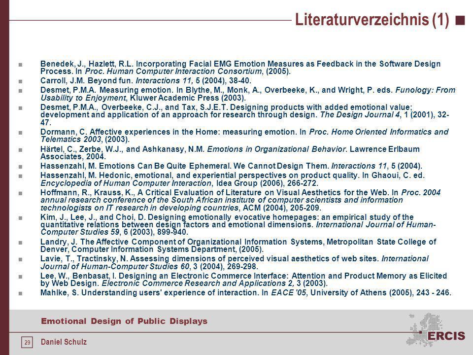 29 Emotional Design of Public Displays Daniel Schulz Literaturverzeichnis (1) Benedek, J., Hazlett, R.L. Incorporating Facial EMG Emotion Measures as