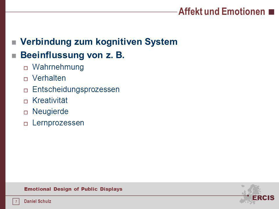7 Emotional Design of Public Displays Daniel Schulz Affekt und Emotionen Verbindung zum kognitiven System Beeinflussung von z. B. Wahrnehmung Verhalte
