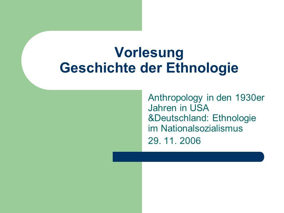 Vorlesung Geschichte der Ethnologie Anthropology in den 1930er Jahren in USA &Deutschland: Ethnologie im Nationalsozialismus 29. 11. 2006