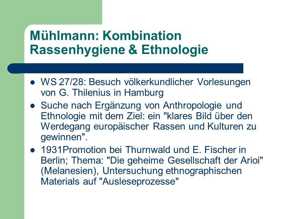 Mühlmann: Kombination Rassenhygiene & Ethnologie WS 27/28: Besuch völkerkundlicher Vorlesungen von G. Thilenius in Hamburg Suche nach Ergänzung von An