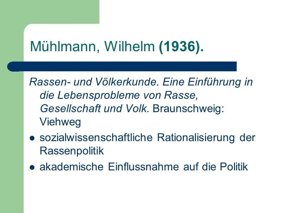 Mühlmann, Wilhelm (1936). Rassen- und Völkerkunde. Eine Einführung in die Lebensprobleme von Rasse, Gesellschaft und Volk. Braunschweig: Viehweg sozia