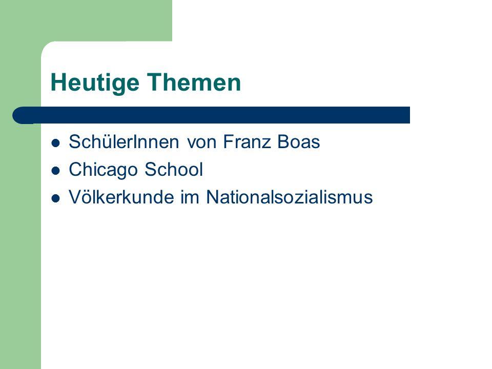 Heutige Themen SchülerInnen von Franz Boas Chicago School Völkerkunde im Nationalsozialismus