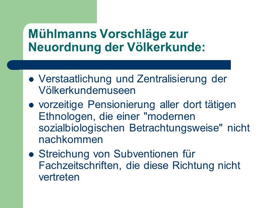 Mühlmanns Vorschläge zur Neuordnung der Völkerkunde: Verstaatlichung und Zentralisierung der Völkerkundemuseen vorzeitige Pensionierung aller dort tät