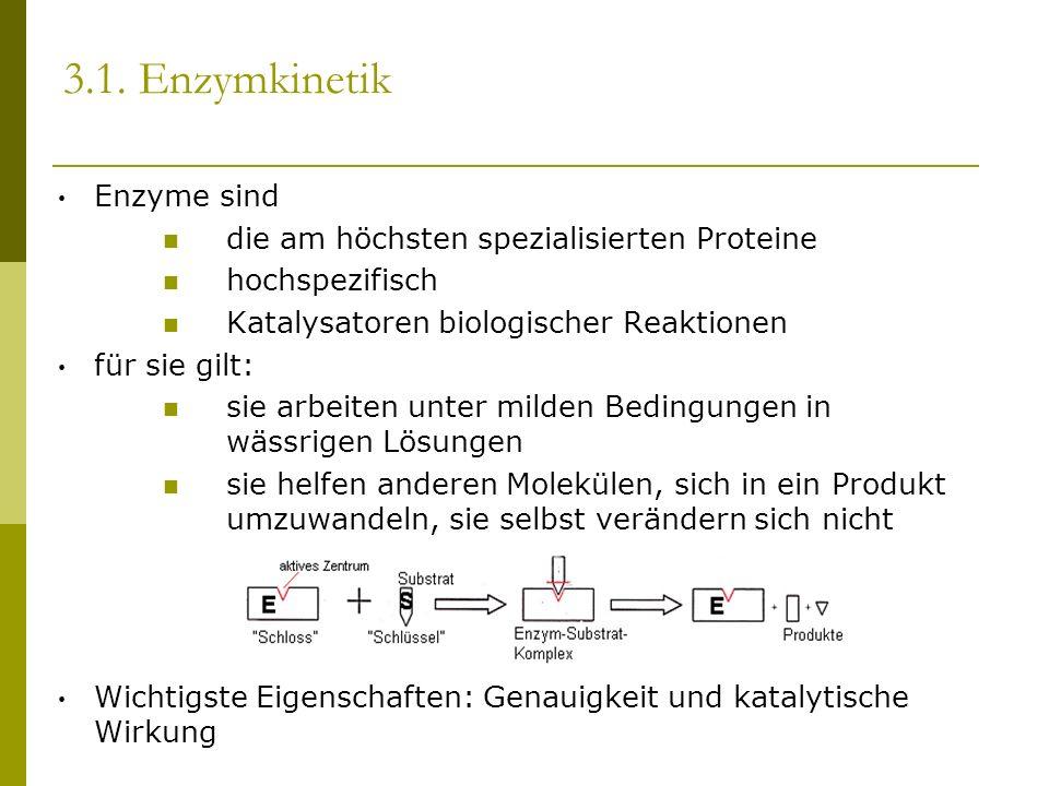 3.1. Enzymkinetik Enzyme sind die am höchsten spezialisierten Proteine hochspezifisch Katalysatoren biologischer Reaktionen für sie gilt: sie arbeiten