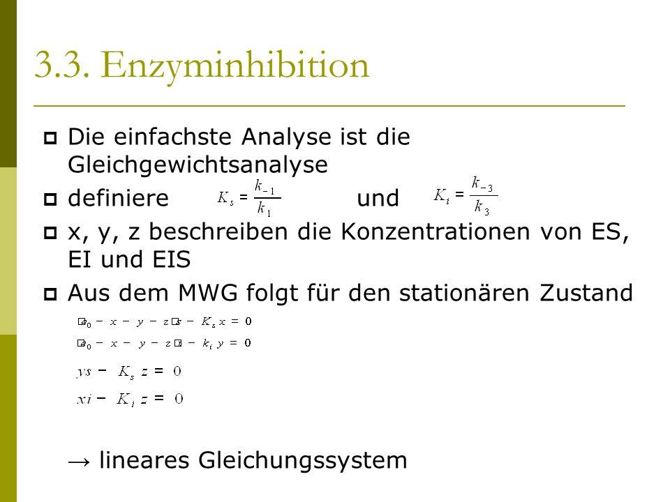 3.3. Enzyminhibition Die einfachste Analyse ist die Gleichgewichtsanalyse definiere und x, y, z beschreiben die Konzentrationen von ES, EI und EIS Aus