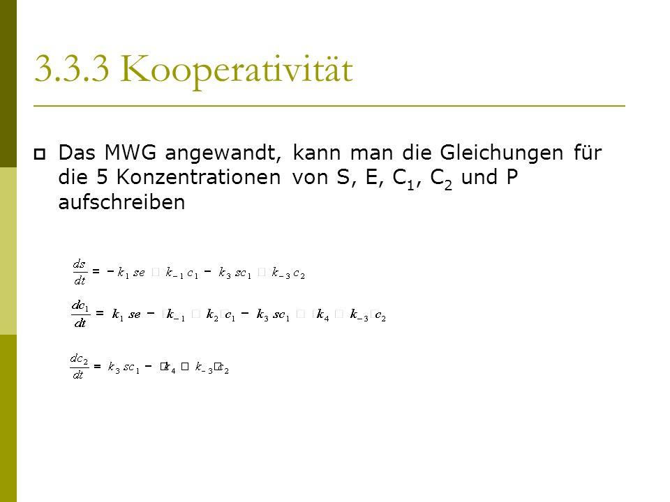 3.3.3 Kooperativität Das MWG angewandt, kann man die Gleichungen für die 5 Konzentrationen von S, E, C 1, C 2 und P aufschreiben