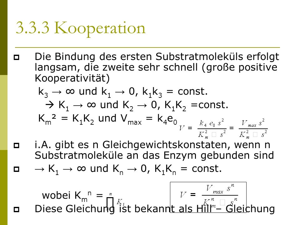 Die Bindung des ersten Substratmoleküls erfolgt langsam, die zweite sehr schnell (große positive Kooperativität) k 3 und k 1 0, k 1 k 3 = const.