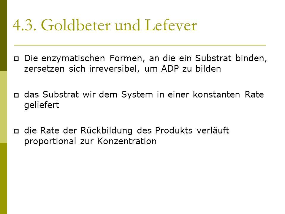 4.3. Goldbeter und Lefever Die enzymatischen Formen, an die ein Substrat binden, zersetzen sich irreversibel, um ADP zu bilden das Substrat wir dem Sy