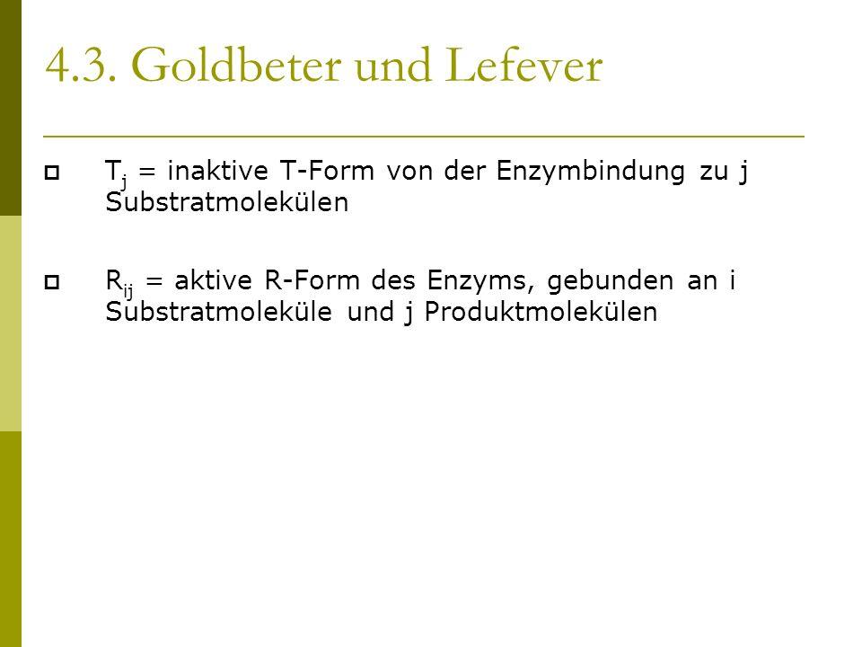 4.3. Goldbeter und Lefever T j = inaktive T-Form von der Enzymbindung zu j Substratmolekülen R ij = aktive R-Form des Enzyms, gebunden an i Substratmo