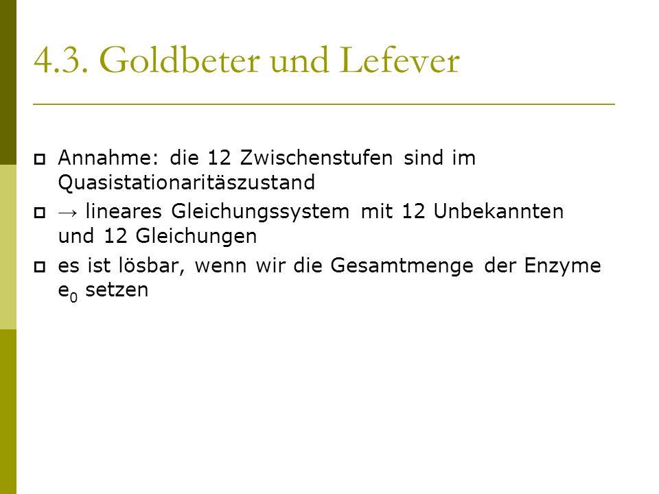 4.3. Goldbeter und Lefever Annahme: die 12 Zwischenstufen sind im Quasistationaritäszustand lineares Gleichungssystem mit 12 Unbekannten und 12 Gleich