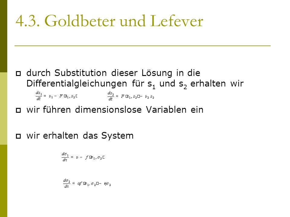 4.3. Goldbeter und Lefever durch Substitution dieser Lösung in die Differentialgleichungen für s 1 und s 2 erhalten wir wir führen dimensionslose Vari