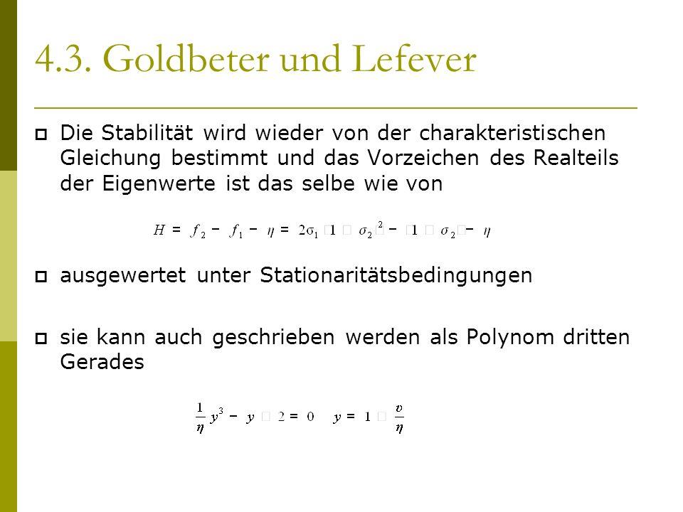 4.3. Goldbeter und Lefever Die Stabilität wird wieder von der charakteristischen Gleichung bestimmt und das Vorzeichen des Realteils der Eigenwerte is