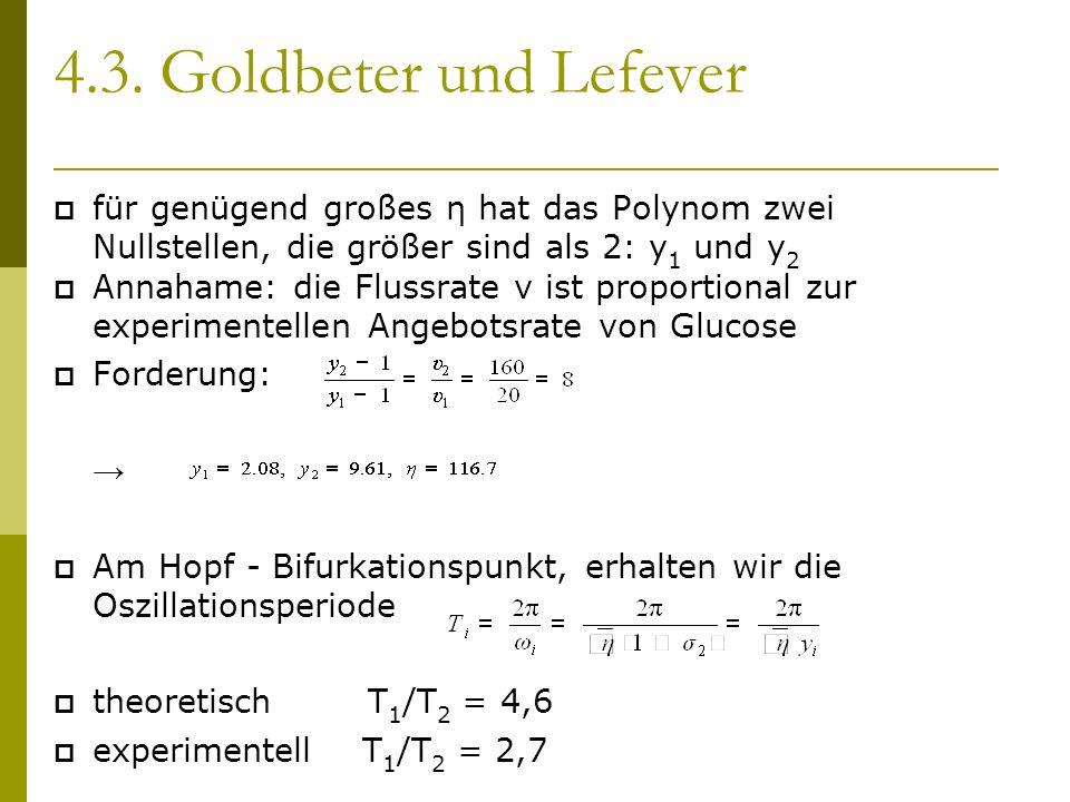 4.3. Goldbeter und Lefever für genügend großes η hat das Polynom zwei Nullstellen, die größer sind als 2: y 1 und y 2 Annahame: die Flussrate ν ist pr