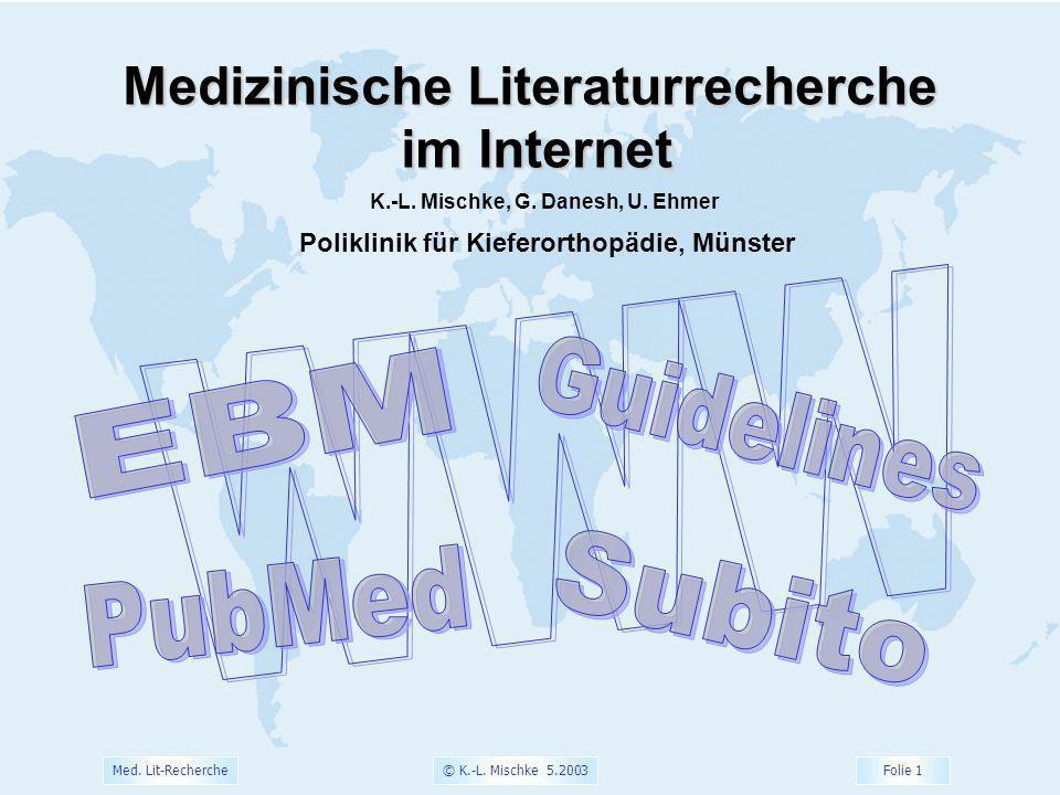© K.-L. Mischke 5.2003 Folie 1 Med. Lit-Recherche Medizinische Literaturrecherche im Internet im Internet K.-L. Mischke, G. Danesh, U. Ehmer Poliklini