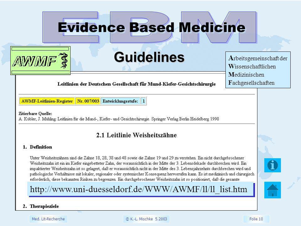 © K.-L. Mischke 5.2003 Folie 10 Med. Lit-Recherche Evidence Based Medicine Guidelines A rbeitsgemeinschaft der W issenschaftlichen M edizinischen F ac