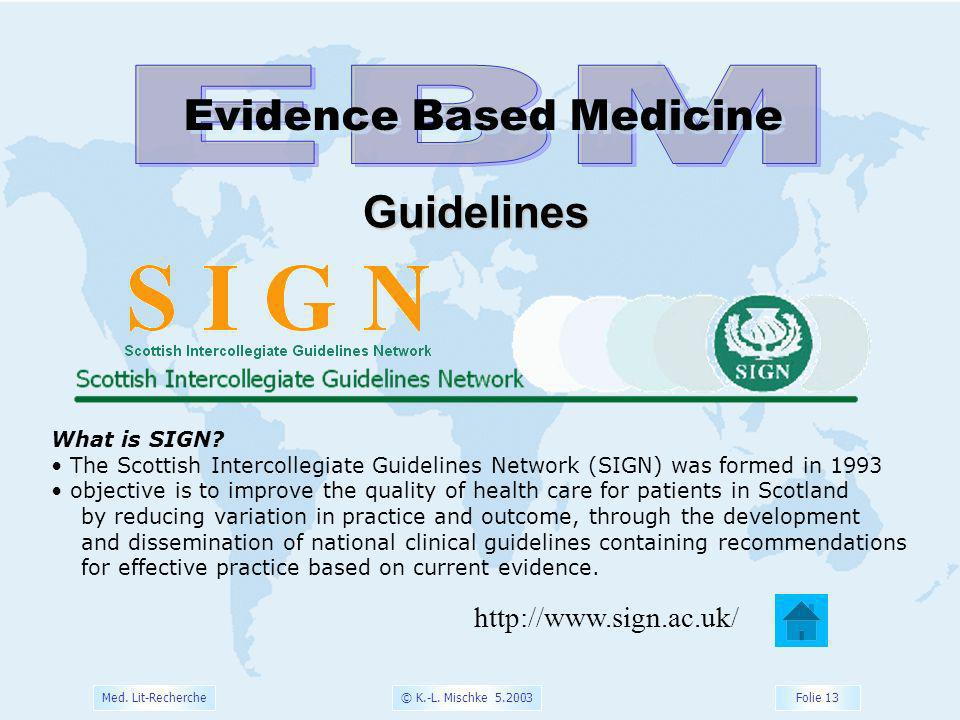 © K.-L. Mischke 5.2003 Folie 13 Med. Lit-Recherche Evidence Based Medicine Guidelines What is SIGN? The Scottish Intercollegiate Guidelines Network (S