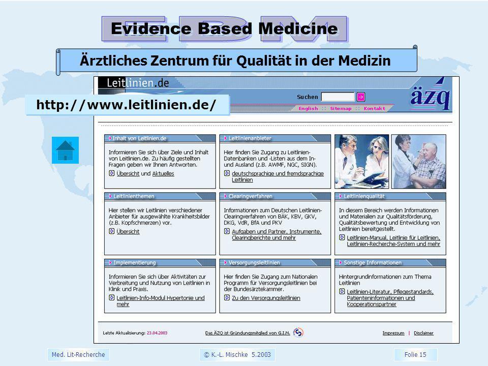 © K.-L. Mischke 5.2003 Folie 15 Med. Lit-Recherche Evidence Based Medicine Ärztliches Zentrum für Qualität in der Medizin http://www.leitlinien.de/