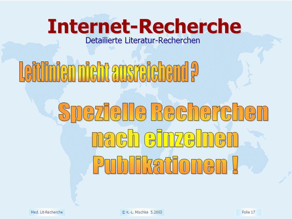 © K.-L. Mischke 5.2003 Folie 17 Med. Lit-RechercheInternet-Recherche Detailierte Literatur-Recherchen