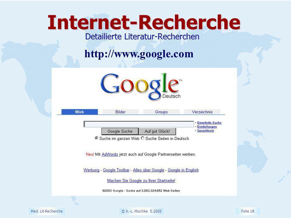 © K.-L. Mischke 5.2003 Folie 18 Med. Lit-Recherche http://www.google.comInternet-Recherche Detailierte Literatur-Recherchen