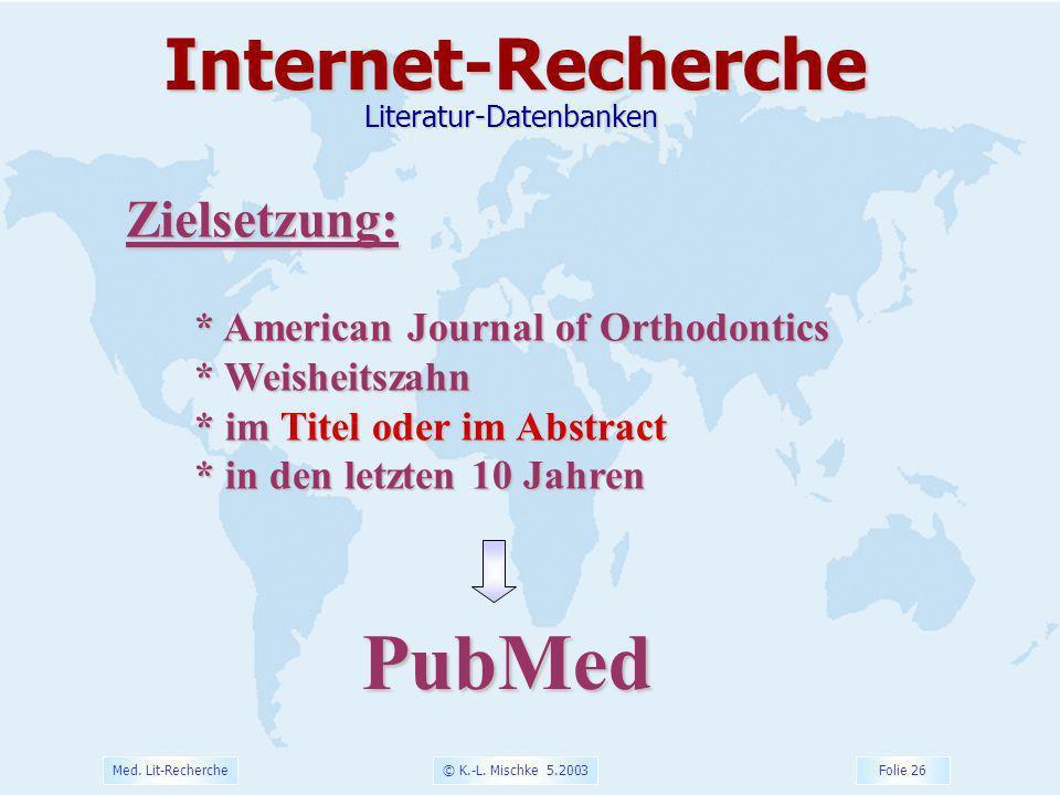 © K.-L. Mischke 5.2003 Folie 26 Med. Lit-Recherche Zielsetzung: * American Journal of Orthodontics * Weisheitszahn * im Titel oder im Abstract * in de