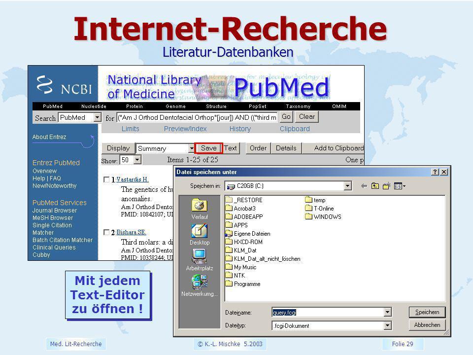 © K.-L. Mischke 5.2003 Folie 29 Med. Lit-Recherche Mit jedem Text-Editor zu öffnen ! Mit jedem Text-Editor zu öffnen !Internet-RechercheLiteratur-Date