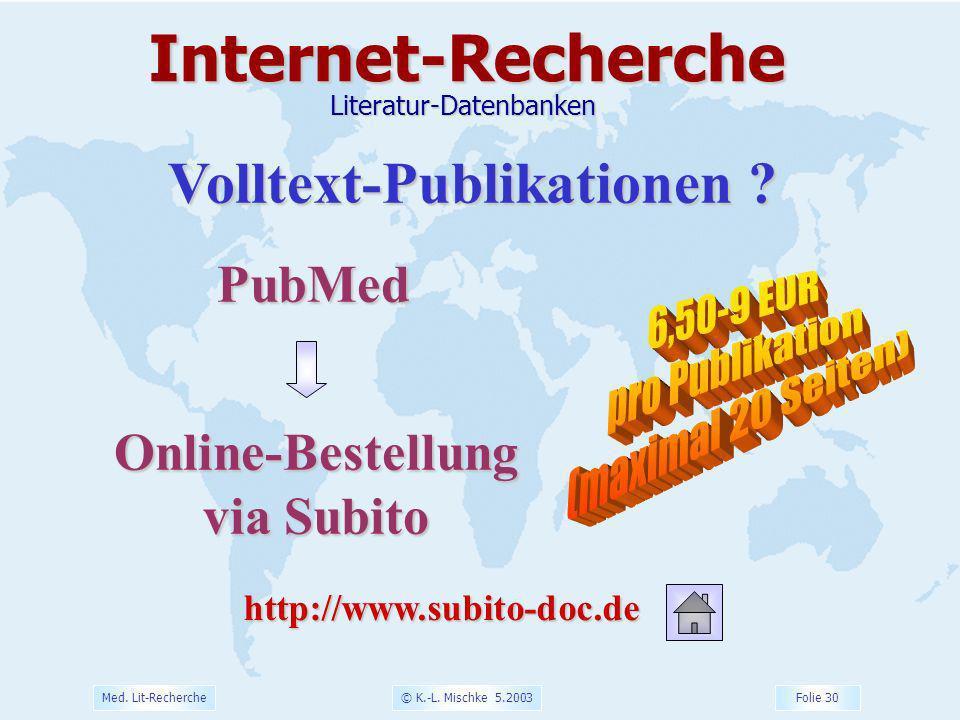 © K.-L. Mischke 5.2003 Folie 30 Med. Lit-Recherche Volltext-Publikationen ? PubMedOnline-Bestellung via Subito http://www.subito-doc.de Internet-Reche