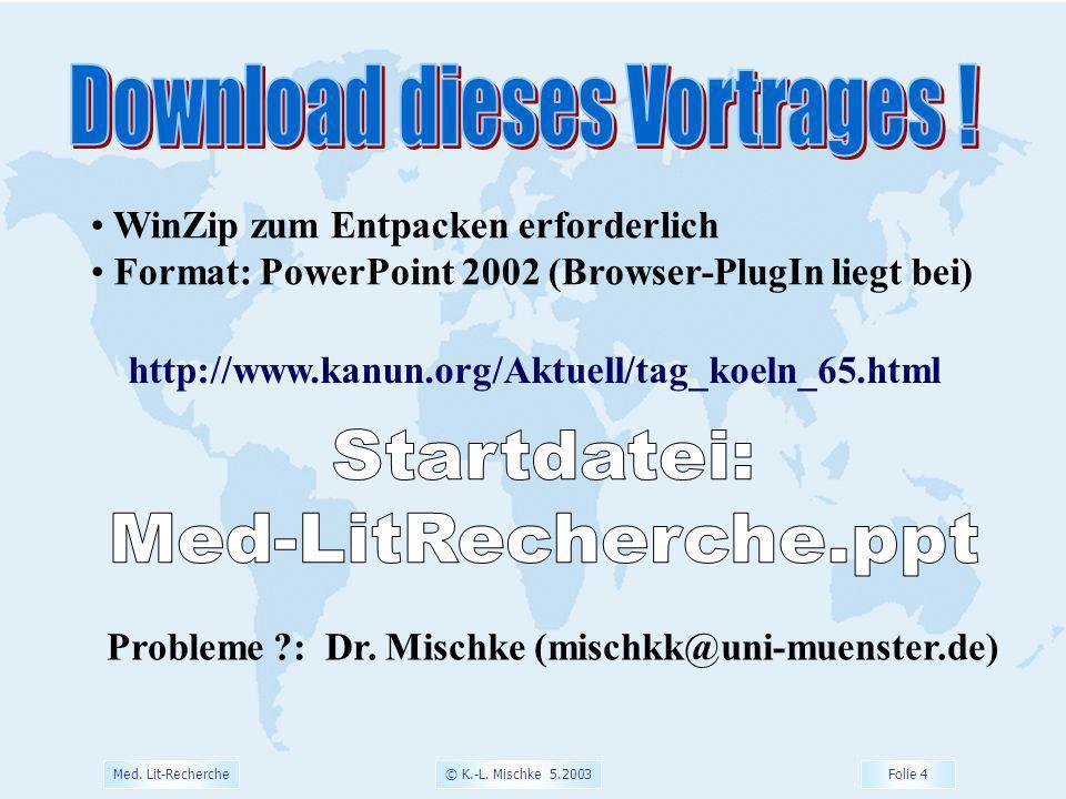 © K.-L. Mischke 5.2003 Folie 4 Med. Lit-Recherche http://www.kanun.org/Aktuell/tag_koeln_65.html WinZip zum Entpacken erforderlich Format: PowerPoint