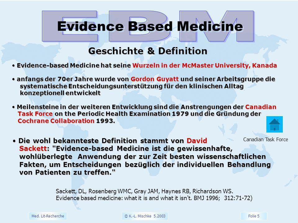 © K.-L. Mischke 5.2003 Folie 5 Med. Lit-Recherche Evidence Based Medicine Geschichte & Definition Evidence-based Medicine hat seine Wurzeln in der McM