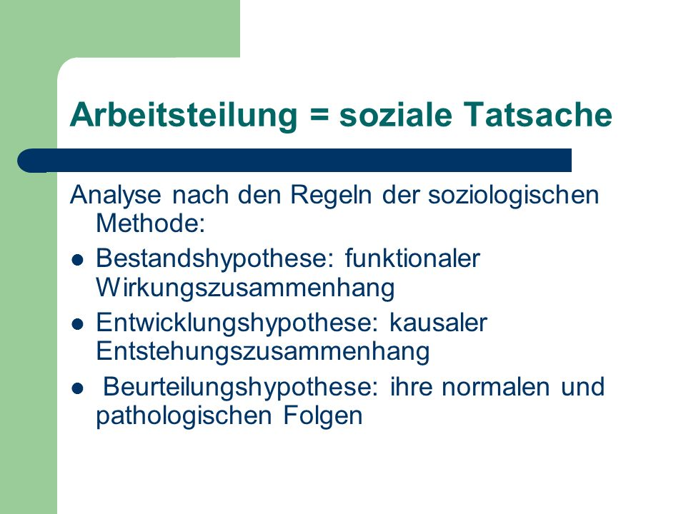 Arbeitsteilung im Sinne Durkheims Ökonomische und nicht-ökonomische Phänomene Differenzierte soziale Beziehungen Zusammenhalt / Bande der Gesellschaft Begriff der Arbeitsteilung korreliert mit Solidarität, Moral, Kollektivbewußtsein