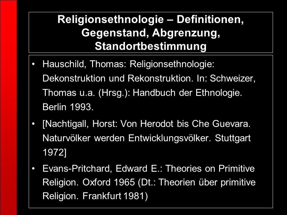 Hauschild, Thomas: Religionsethnologie: Dekonstruktion und Rekonstruktion. In: Schweizer, Thomas u.a. (Hrsg.): Handbuch der Ethnologie. Berlin 1993. [