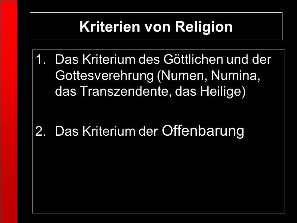 Kriterien von Religion 1.Das Kriterium des Göttlichen und der Gottesverehrung (Numen, Numina, das Transzendente, das Heilige) 2.Das Kriterium der Offe