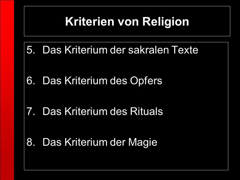 5.Das Kriterium der sakralen Texte 6.Das Kriterium des Opfers 7.Das Kriterium des Rituals 8.Das Kriterium der Magie Kriterien von Religion