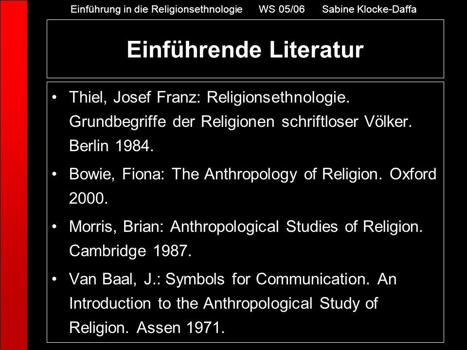 Einführende Literatur Thiel, Josef Franz: Religionsethnologie. Grundbegriffe der Religionen schriftloser Völker. Berlin 1984. Bowie, Fiona: The Anthro