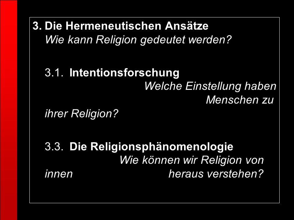 3.Die Hermeneutischen Ansätze Wie kann Religion gedeutet werden? 3.1.Intentionsforschung Welche Einstellung haben Menschen zu ihrer Religion? 3.3.Die